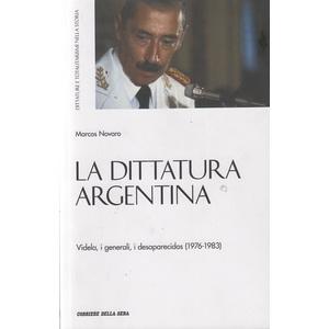 La dittatura Argentina : Videla, i generali, i desaparecidos ( 1976-1983) - Marcos Novaro