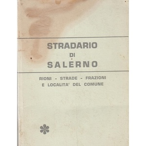 Stradario di Salerno ( Rioni - Strade - Frazioni  - Località del Comune)