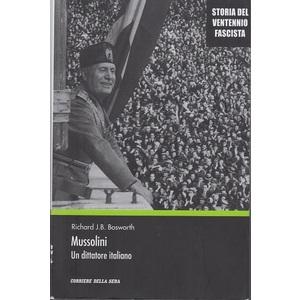 Mussolini, un dittatore italiano - Richard J.B. Bosworth