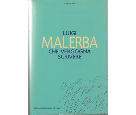 Che vergogna Scrivere - Luigi Malerba