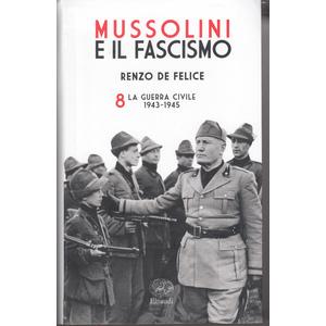 Mussolini e il fascismo ( La guerra Civile 1943-1945) - Renzo De Felice
