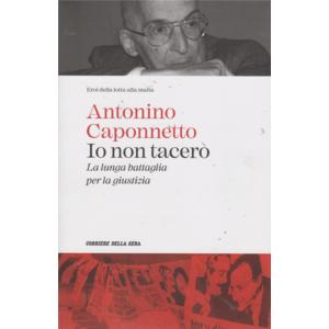 Io non tacerò ( la lunga battaglia della giustizia) - Antonino Caponnetto