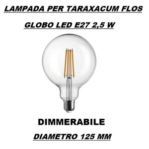 LAMPADINA LED GLOBO E27 DIMMERABILE TRASPARENTE 3 W - PER LAMPADARIO FLOS TARAXACUM