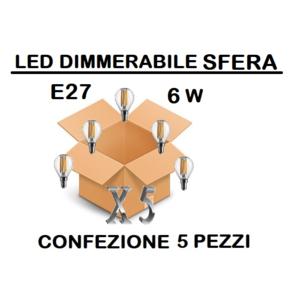 LAMPADINA LED E27 SFERA TRASPARENTE DIMMERABILE 6W DI CONSUMO RESA 60 W CONFEZIONE 5 PEZZI