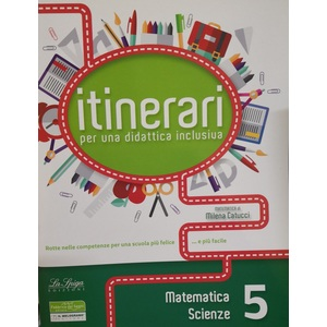ITINERARI per una didattica inclusiva. Matematica e scienze . Classe 5