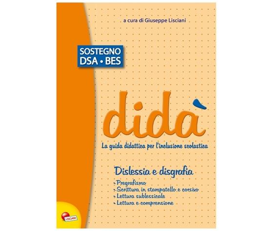 DIDA' LA GUIDA DIDATTICA PER L'INCLUSIONE SCOLASTICA  - DISLESSIA E DISGRAFIA