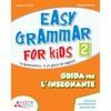 Easy grammar for kids level 2 guida per il docente