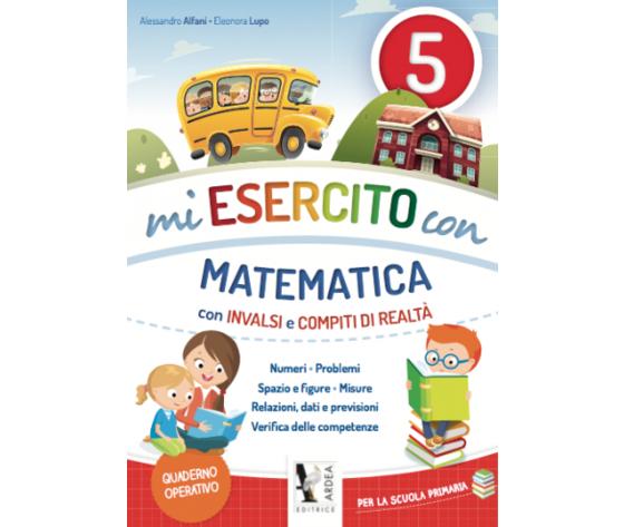 Mi Esercito Con 5 – Matematica – Con Invalsi E Compiti Di Realtà
