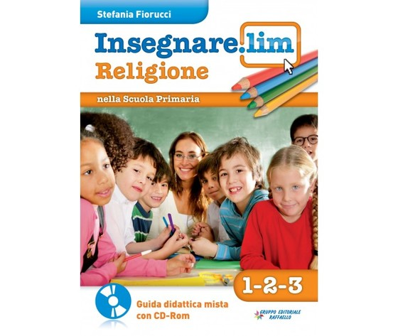 Insegnare Lim Religione. Classi 1° 2° 3°. Guida didattica