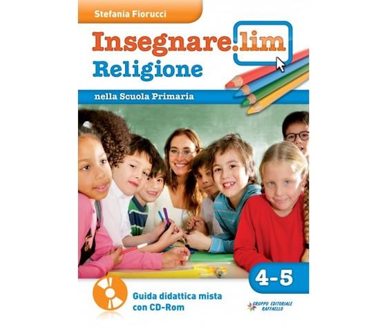 Insegnare Lim Religione. Classi 4° 5°. Guida didattica