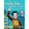 Steve jobs affamato e folle
