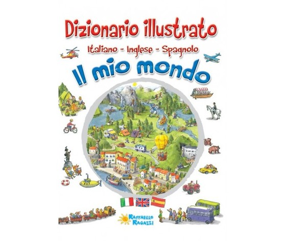 Il mio mondo - Dizionario illustrato Italiano-Inglese-Spagnolo