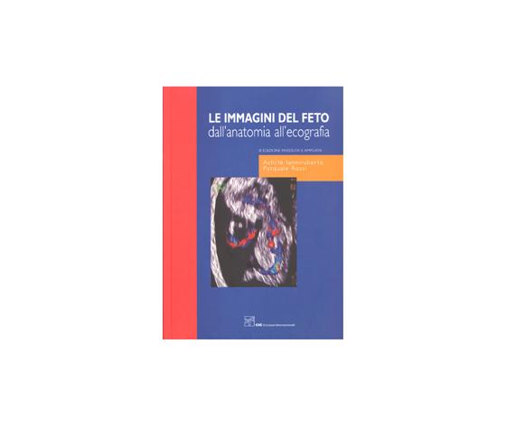 Ianniruberto, Rossi - Le immagini del feto dall' anatomia all' ecografia  III ediz. riveduta e ampliata