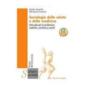 Giarelli, Venneri - Sociologia della salute e della medicina, manuale per le professioni mediche, sanitarie e sociali
