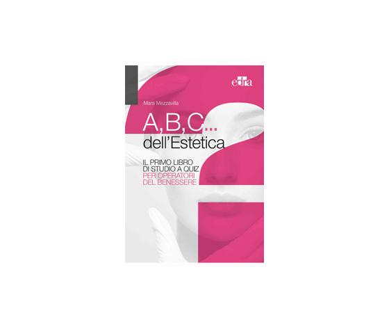 Mezzavilla - A,B,C... dell' estetica, Il primo libro dei quiz per operatori del benessere