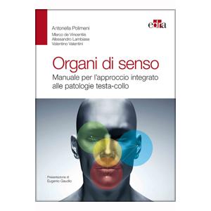 Polimeni,  De Vincentiis, Lambiase, Valentini  - Organi di senso, Manuale per l' approccio integrato alle patologie testa-collo