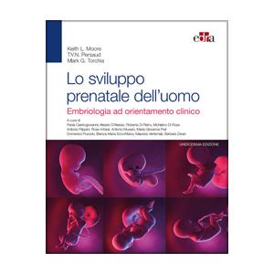 Moore, Persaud, Torchia - Lo sviluppo prenatale dell' uomo - Embriologia ad orientamento clinico XI ediz