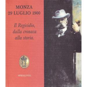 MONZA 29 LUGLIO 1900 IL REGICIDIO DALLA CRONACA ALLA STORIA