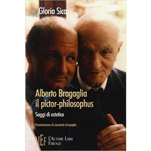 ALBERTO BRAGAGLIA IL PICTOR PHILOSOPHUS