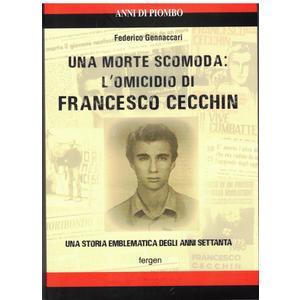 UNA MORTE SCOMODA: L'OMICIDIO DI FRANCESCO CECCHIN di Federico Gennaccari (Fergen)