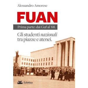 FUAN. Prima parte: dai Guf al '68. Gli studenti nazionali tra piazze e atenei di Alessandro Amorese (Eclettica)