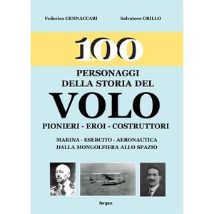 100 PERSONAGGI DELLA STORIA DEL VOLO di Federico Gennaccari e Salvatore Grillo  (Fergen)