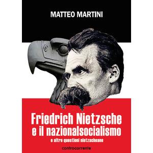 FRIEDRICH NIETZSCHE E IL NAZIONALSOCIALISMO e altre questioni nietzscheane di Matteo Martini (Controcorrente)
