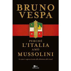 PERCHE' L'ITALIA AMO' MUSSOLINI (e come è sopravvissuta alla dittatura del virus) di Bruno Vespa (Mondadori)