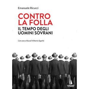 CONTRO LA FOLLA. Il tempo degli uomini sovrani di Emanuele Ricucci (Passaggio al Bosco)