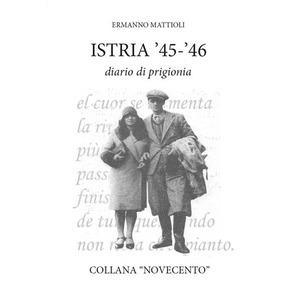 ISTRIA '45-'46. Diario di prigionia di Ermanno Mattioli (Le Frecce)