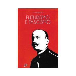 FUTURISMO E FASCISMO di Filippo Tommaso Marinetti (Centro Librario Occidente)
