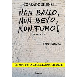 NON BALLO, NON BEVO, NON FUMO! di Corrado Silenzi (Fergen)