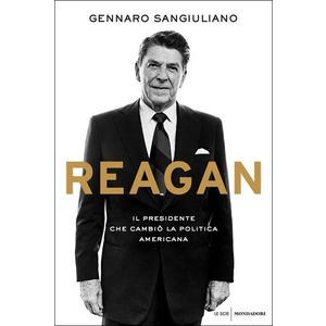 REAGAN. Il presidente che cambiò la politica americana di Gennaro Sangiuliano (Mondadori)
