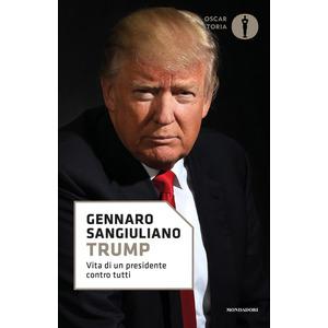 TRUMP. Vita di un presidente contro tutti di Gennaro Sangiuliano (Mondadori)