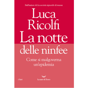 LA NOTTE DELLE NINFEE. Come si malgoverna un'epidemia di Luca Ricolfi (La Nave di Teseo)
