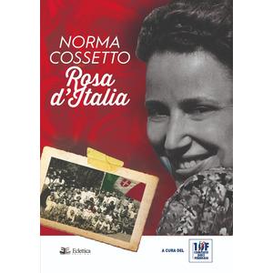 NORMA COSSETTO. Rosa d'Italia a cura del Comitato 10 febbraio (Eclettica)