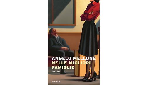 NELLE MIGLIORI FAMIGLIE di Angelo Mellone (Mondadori)