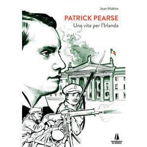 PATRICK PEARSE. Una vita per l'Irlanda di Jean Mabire (Passaggio al Bosco)