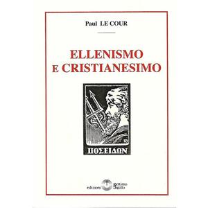 ELLENISMO E CRISTIANESIMO di Paul Le Cour (Settimo Sigillo)
