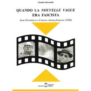 QUANDO LA «NOUVELLE VAGUE» ERA FASCISTA. Jean Parvulesco e il nuovo cinema francese (1960) di Claudio Siniscalchi (Settimo Sigillo)