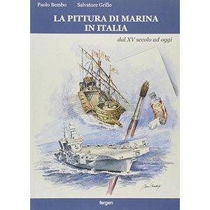 LA PITTURA DI MARINA IN ITALIA DAL XV SECOLO AD OGGI di Paolo Bembo e Salvatore Grillo (Fergen)