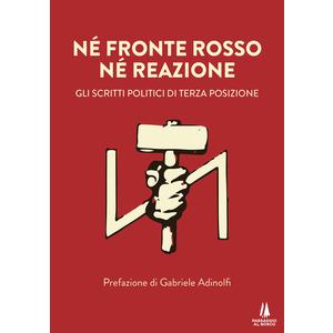 NE' FRONTE ROSSO NE' REAZIONE. Gli scritti politici di Terza Posizione (Passaggio al Bosco)