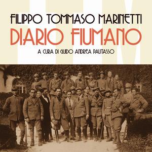 DIARIO FIUMANO di Filippo Tommaso Marinetti a cura di Guido Andrea Pautasso (Italia Storica)