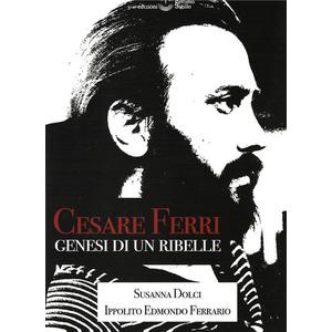 CESARE FERRI. GENESI DI UN RIBELLE di Susanna Dolci e Ippolito Edmondo Ferrario (Settimo Sigillo)