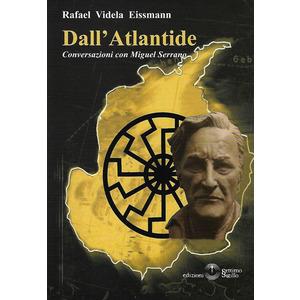 DALL'ATLANTIDE. Conversazioni con Miguel Serrano di Rafael Videla Eissmann (Settimo Sigillo)