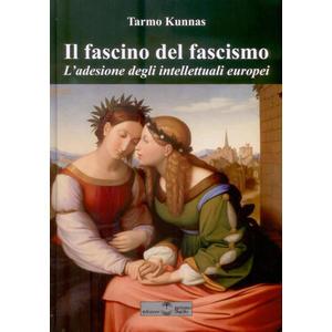 IL FASCINO DEL FASCISMO. L'adesione degli intellettuali europei di Tarmo Kunnas (Settimo Sigillo)