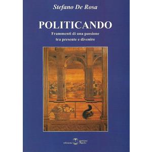 POLITICANDO. Frammenti di una passione tra presente e divenire di Stefano De Rosa (Settimo Sigillo)