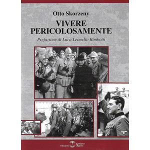 VIVERE PERICOLOSAMENTE di Otto Skorzeny (Settimo Sigillo)