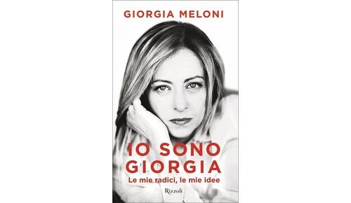 IO SONO GIORGIA. Le mie radici, le mie idee di Giorgia Meloni (Rizzoli)