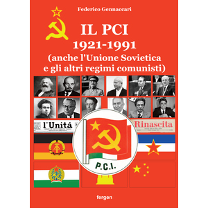 IL PCI 1921-1991 (anche l'Unione Sovietica e gli altri regimi comunisti) di Federico Gennaccari (Fergen)